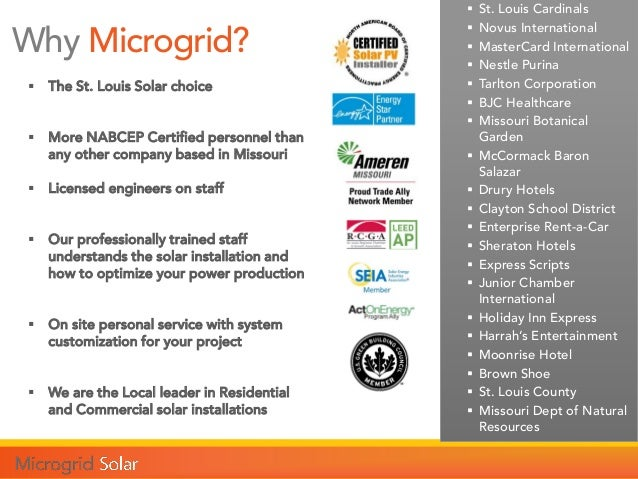 Why Microgrid?  The St. Louis Solar choice  More NABCEP Certified personnel than any other company based in Missouri  L...