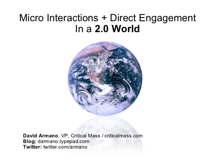 Micro Interactions + Direct Engagement              In a 2.0 World     David Armano, VP, Critical Mass / criticalmass.com ...