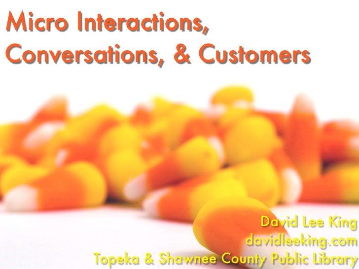 Micro Interactions, Conversations, & Customers                                  David Lee King                            ...