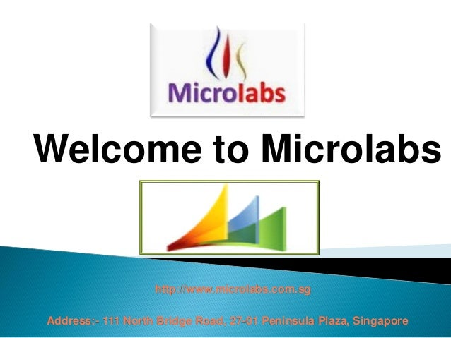 Welcome to Microlabs Address:- 111 North Bridge Road, 27-01 Peninsula Plaza, Singapore http://www.microlabs.com.sg