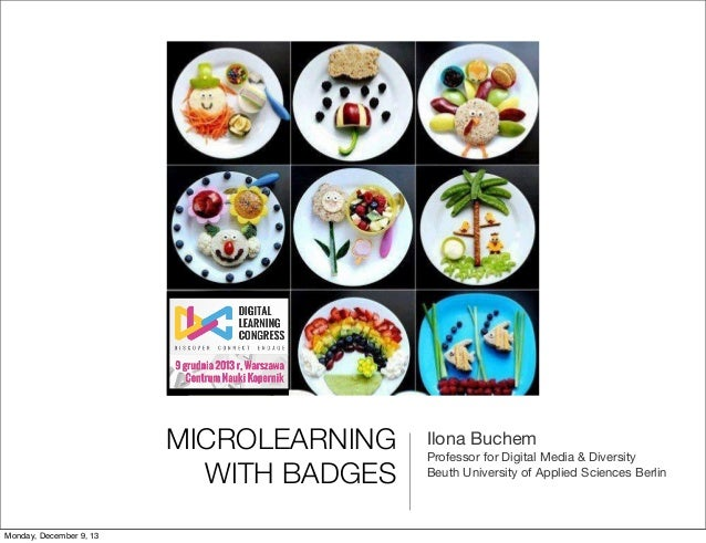 MICROLEARNING WITH BADGES Monday, December 9, 13  Ilona Buchem Professor for Digital Media & Diversity Beuth University of...