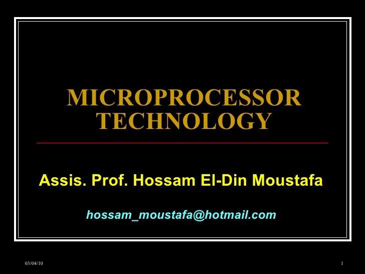 MICROPROCESSOR TECHNOLOGY Assis. Prof. Hossam El-Din Moustafa [email_address]