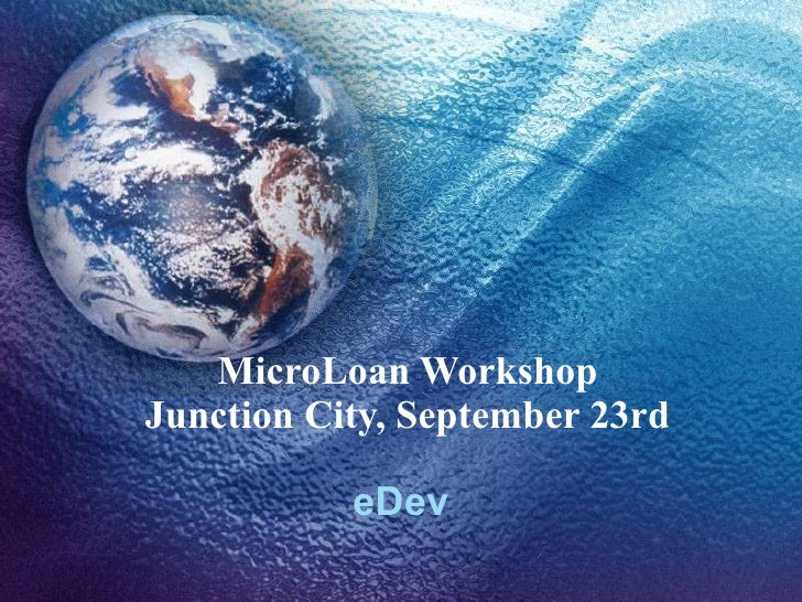 MicroLoan Workshop Junction City, September 23rd eDev