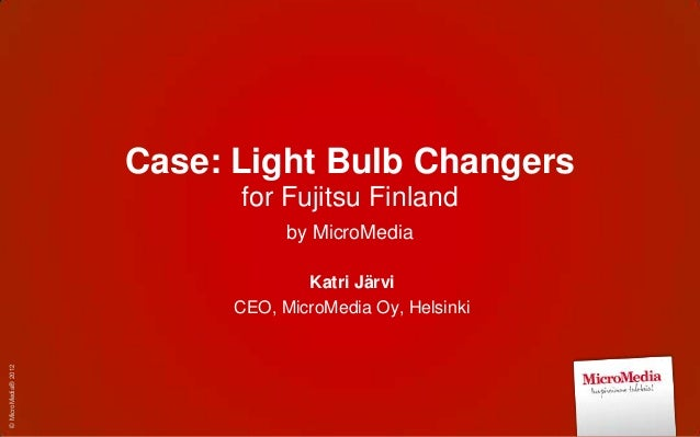 Case: Light Bulb Changers                           for Fujitsu Finland                                 by MicroMedia     ...