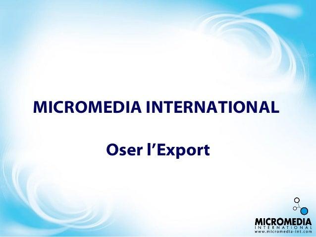 MICROMEDIA INTERNATIONALOser l'Export