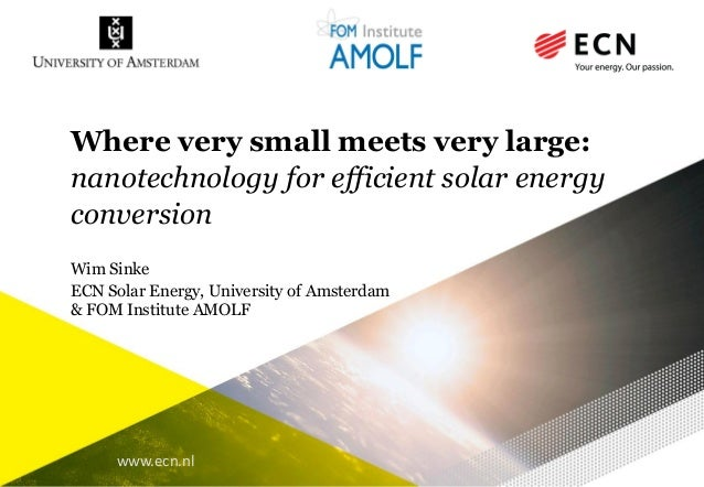 www.ecn.nl Where very small meets very large: nanotechnology for efficient solar energy conversion Wim Sinke ECN Solar Ene...