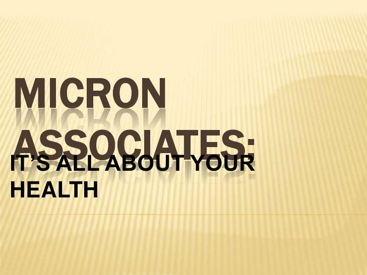 MICRONASSOCIATES:IT'S ALL ABOUT YOURHEALTH