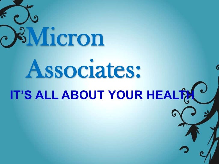 Micron  Associates:IT'S ALL ABOUT YOUR HEALTH