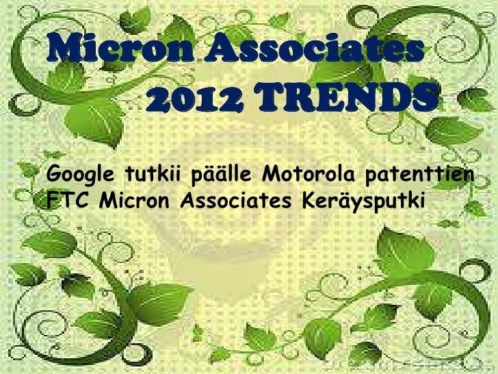 Micron Associates    2012 TRENDSGoogle tutkii päälle Motorola patenttienFTC Micron Associates Keräysputki