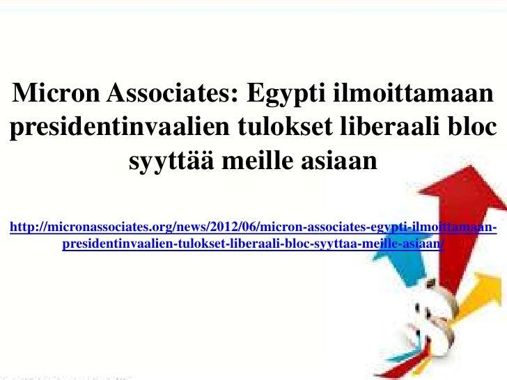 Micron Associates: Egypti ilmoittamaanpresidentinvaalien tulokset liberaali bloc          syyttää meille asiaanhttp://micr...