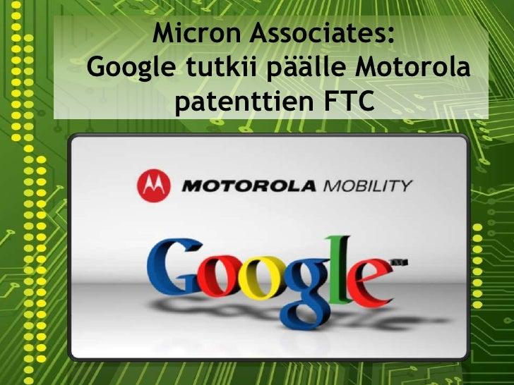 Micron Associates:Google tutkii päälle Motorola      patenttien FTC