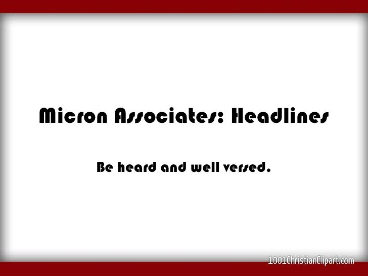 Micron Associates: Headlines     Be heard and well versed.