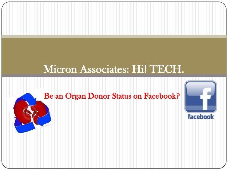 Micron Associates: Hi! TECH.Be an Organ Donor Status on Facebook?