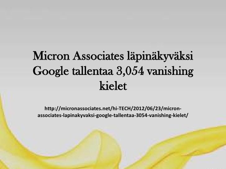 Micron Associates läpinäkyväksiGoogle tallentaa 3,054 vanishing             kielet   http://micronassociates.net/hi-TECH/2...