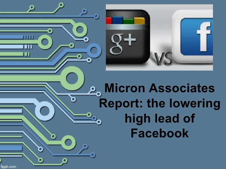 Micron AssociatesReport: the lowering    high lead of     Facebook
