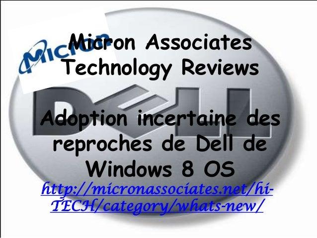 Micron AssociatesTechnology ReviewsAdoption incertaine desreproches de Dell deWindows 8 OShttp://micronassociates.net/hi-T...