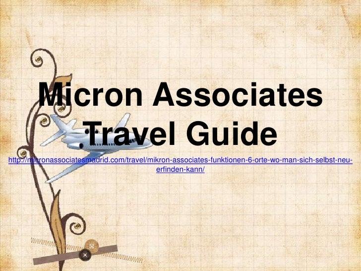Micron Associates           Travel Guidehttp://micronassociatesmadrid.com/travel/mikron-associates-funktionen-6-orte-wo-ma...