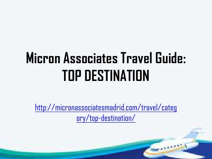 Micron Associates Travel Guide:       TOP DESTINATION http://micronassociatesmadrid.com/travel/categ               ory/top...