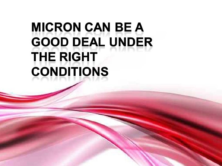Micron can be a good deal under the right conditions