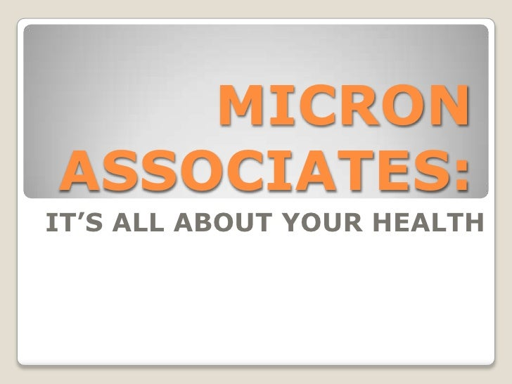 MICRONASSOCIATES:IT'S ALL ABOUT YOUR HEALTH
