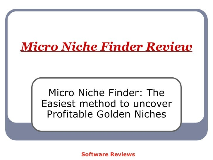 Micro Niche Finder Review Micro Niche Finder: The Easiest method to uncover Profitable Golden Niches Software Reviews