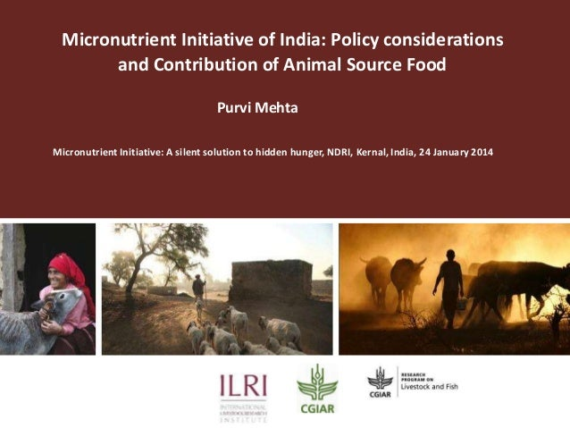 Micronutrient Initiative of India: Policy considerations and Contribution of Animal Source Food Purvi Mehta Micronutrient ...