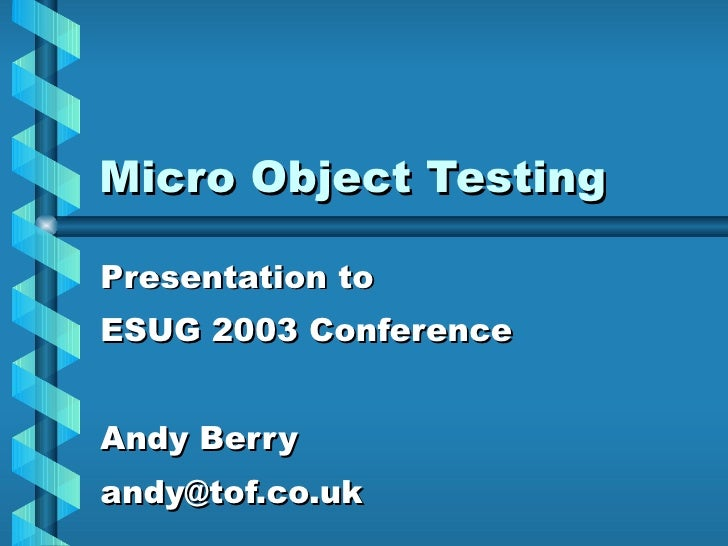 Micro Object Testing Presentation to ESUG 2003 Conference Andy Berry [email_address]