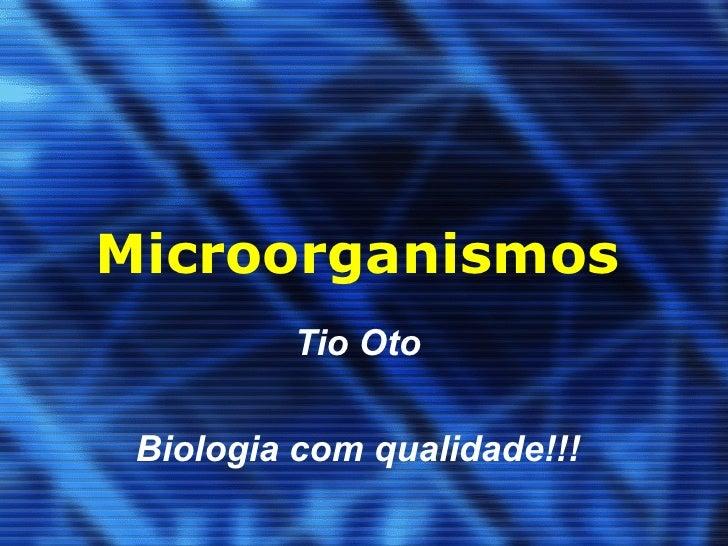 Microorganismos         Tio Oto Biologia com qualidade!!!