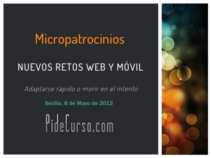 MicropatrociniosNUEVOS RETOS WEB Y MÓVIL Adaptarse rápido o morir en el intento       Sevilla, 8 de Mayo de 2012