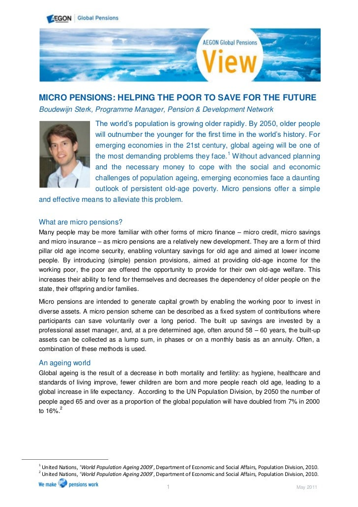 MICRO PENSIONS: HELPING THE POOR TO SAVE FOR THE FUTUREBoudewijn Sterk, Programme Manager, Pension & Development Network  ...