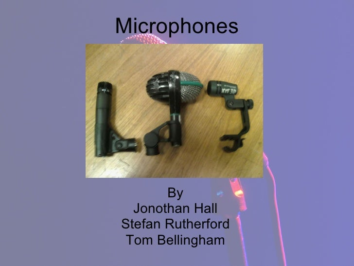 Microphones By Jonothan Hall Stefan Rutherford Tom Bellingham