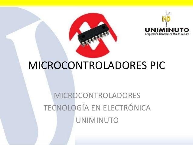 MICROCONTROLADORES PIC MICROCONTROLADORES TECNOLOGÍA EN ELECTRÓNICA UNIMINUTO