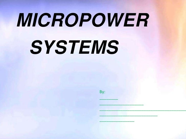 MICROPOWER<br />SYSTEMS<br />By:<br />________<br />___________________<br />_____________________________________________...