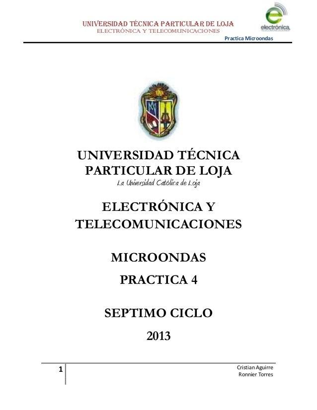 UNIVERSIDAD TÉCNICA PARTICULAR DE LOJA ELECTRÓNICA Y TELECOMUNICACIONES Practica Microondas  UNIVERSIDAD TÉCNICA PARTICULA...