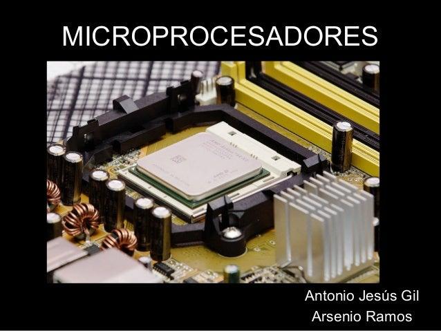MICROPROCESADORES Antonio Jesús Gil Arsenio Ramos