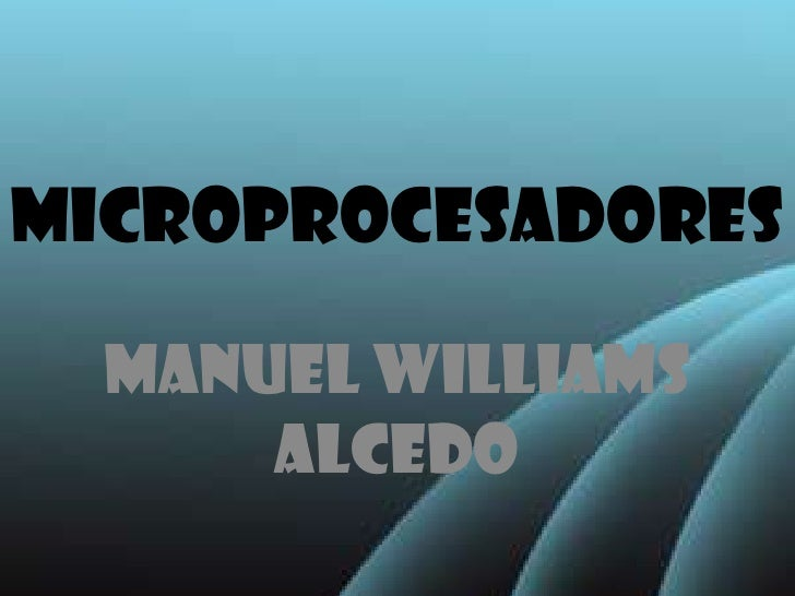 Microprocesadores<br />Manuel Williams Alcedo<br />