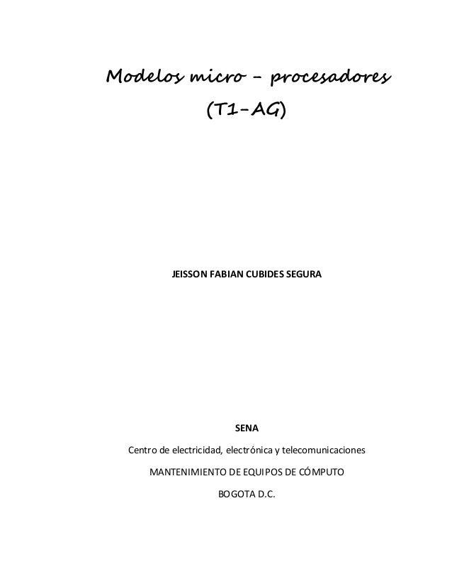 Modelos micro - procesadores  (T1-AG)  JEISSON FABIAN CUBIDES SEGURA  SENA  Centro de electricidad, electrónica y telecomu...