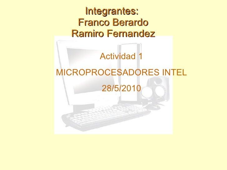 Integrantes:  Franco Berardo Ramiro Fernandez Actividad 1 MICROPROCESADORES INTEL 28/5/2010