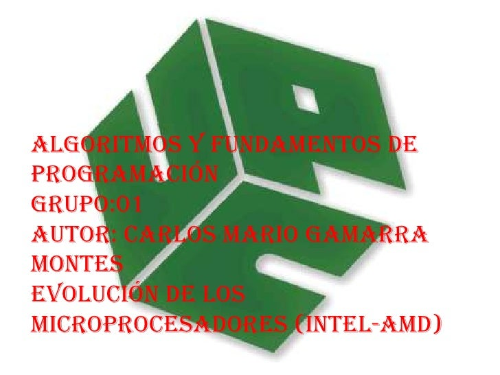 Algoritmos y fundamentos de programación<br />Grupo:01<br />Autor: Carlos Mario Gamarra  Montes<br />Evolución de los micr...