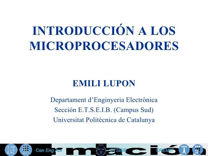 INTRODUCCIÓN A LOSMICROPROCESADORES         EMILI LUPON  Departament d'Enginyeria Electrònica   Sección E.T.S.E.I.B. (Camp...