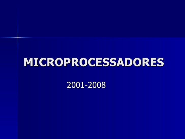 MICROPROCESSADORES 2001-2008