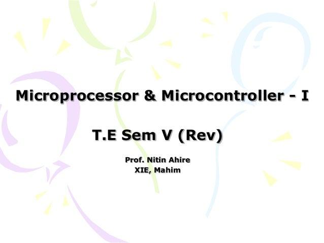 Microprocessor & Microcontroller - I  T.E Sem V (Rev) Prof. Nitin Ahire XIE, Mahim