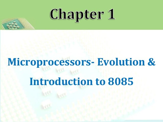 introduction to microprocessors evolution of microprocessors A microprocessor is a computer processor on a microchip it's sometimes  for a  history of its own line of microprocessors, intel offers a processor hall of fame.