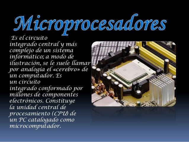 Es el circuitointegrado central y máscomplejo de un sistemainformático; a modo deilustración, se le suele llamarpor analog...