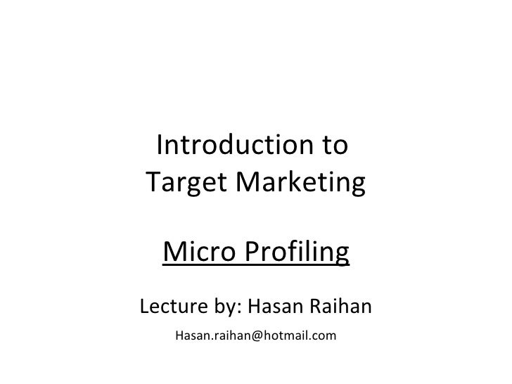 Introduction to  Target Marketing Micro Profiling Lecture by: Hasan Raihan [email_address]