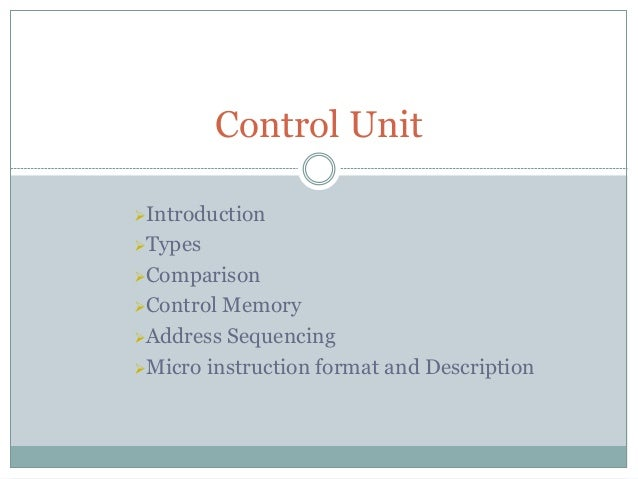 Introduction Types Comparison Control Memory Address Sequencing Micro instruction format and Description Control Unit