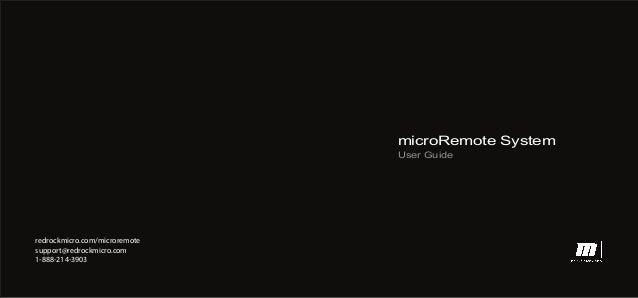 microRemote System User Guide  redrockmicro.com/microremote support@redrockmicro.com 1-888-214-3903