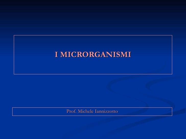 I MICRORGANISMI       Prof. Michele Iannizzotto