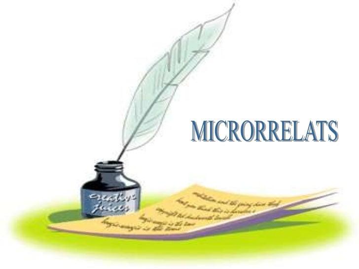 • Microrrelat, és un gènere literari que  s'utilitza per un conjunt d'obres de gran  condensació semàntica i síntesis expr...