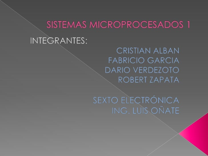 SISTEMAS MICROPROCESADOS 1<br />INTEGRANTES:<br />CRISTIAN ALBAN<br />FABRICIO GARCIA<br />DARIO VERDEZOTO<br />ROBERT ZAP...